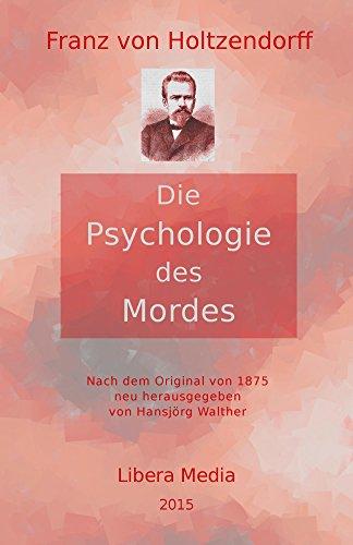 Die Psychologie des Mordes: Kommentierte Ausgabe (Libera Media 7)