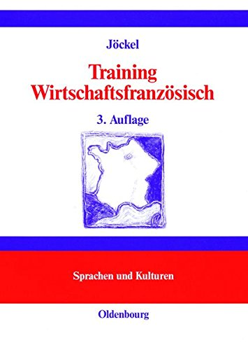 Training Wirtschaftsfranzösisch: Lehr- und Übungsbuch (Lehr- und Handbücher zu Sprachen und Kulturen)