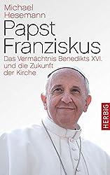 Papst Franziskus: Das Vermächtnis Benedikts XVI. und die Zukunft der Kirche