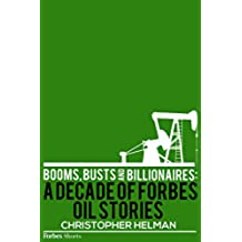 Booms, Busts And Billionaires: A Decade Of Forbes Oil Stories (English Edition)