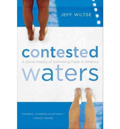 [(Contested Waters: A Social History of Swimming Pools in America)] [Author: Jeff Wiltse] published on (May, 2010) (Carolina Pool)