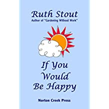 If You Would Be Happy: Cultivate Your Life Like a Garden (Ruth Stout Book 3) (English Edition)