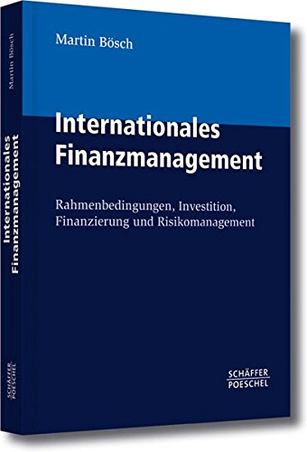 Internationales Finanzmanagement: Rahmenbedingungen, Investition, Finanzierung und - Handels Internationalen Des Finanzierung