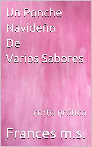 Un Ponche Navideño De Varios Sabores: corto erótico eBook: Frances ...