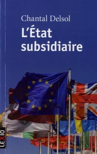 L'état subsidiaire : Ingérence et non-ingérence de l'Etat : le principe de subsidiarité aux fondements de l'histoire européenne