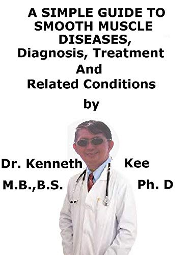 A  Simple  Guide  To  Smooth Muscle Diseases,  Diagnosis, Treatment  And  Related Conditions (English Edition)