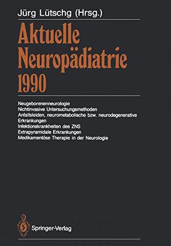 Aktuelle Neuropädiatrie 1990: Neugeborenenneurologie, Nichtinvasive Untersuchungsmethoden, Anfallsleiden, neurometabolische bzw. neurodegenerative . . . Therapie in der Neurologie (German Edition)