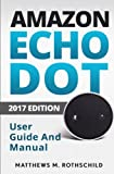 Amazon echo dot: The Ultimate 2017 User Guide and Manual (Everything You need to know) (Amazon Technology, Band 2)