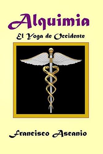ALQUIMIA: El Yoga de Occidente eBook: FRANCISCO ASCANIO ...