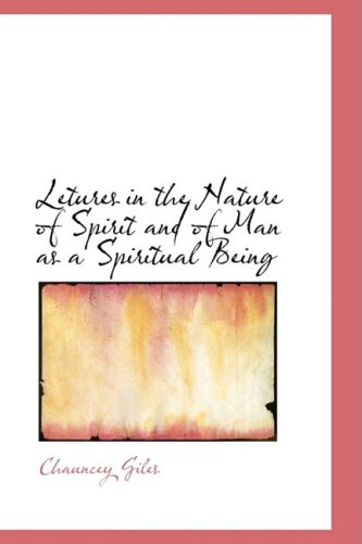 Letures in the Nature of Spirit and of Man as a Spiritual Being