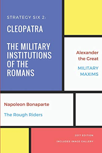 Strategy Six 2 (Illustrated): Cleopatra, De Re Militari, Alexander the Great, Military Maxims, Napoleon and The Rough Riders (Strategy Six Pack, Band 2) (Book Rough 6 Riders,)