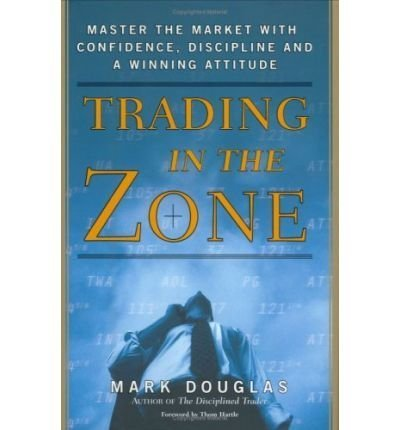 Trading in the Zone: Master the Market with Confidence, Discipline and a Winning Attitude [ TRADING IN THE ZONE: MASTER THE MARKET WITH CONFIDENCE, DISCIPLINE AND A WINNING ATTITUDE ] by Douglas, Mark (Author) Jan-01-2001 [ Hardcover ]