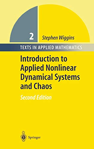 Introduction to Applied Nonlinear Dynamical Systems and Chaos (Texts in Applied Mathematics, Band 2)