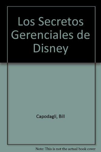 Los Secretos Gerenciales de Disney por Bill Capodagli, Lynn Jackson