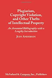 Plagiarism, Copyright Violation, and Other Thefts of Intellectual Property: An Annotated Bibliography with a Lengthy Introduction by Judy Anderson (1998-05-01)