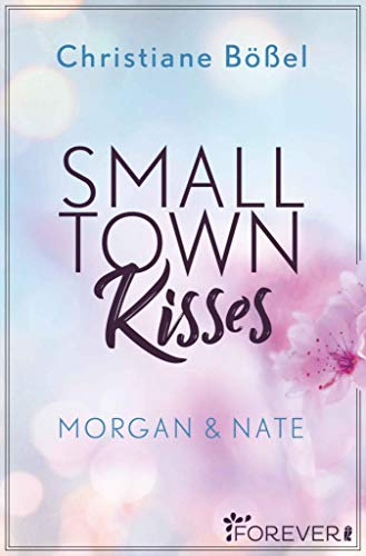 Small Town Kisses: Morgan & Nate (Minot Love Story 1) von [Bößel, Christiane]