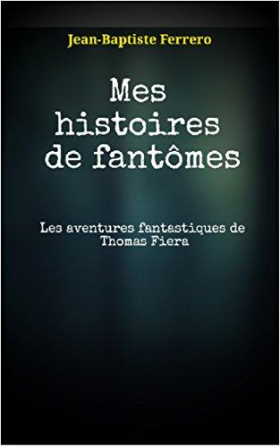 Mes histoires de fantômes: Les aventures fantastiques de Thomas Fiera