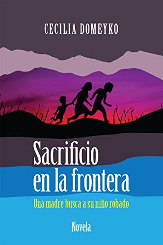 Sacrificio en la frontera: Una madre busca a su niño robado ...