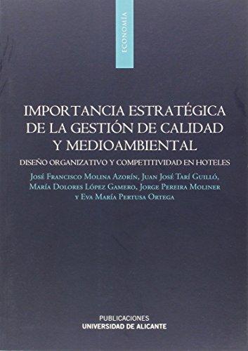Descargar Libro Importancia estratégica de la gestión de calidad y medioambiental: Diseño organizativo y competitividad en hoteles (Monografías) de José Francisco Molina Azorín