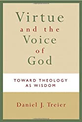 Virtue and the Voice of God: Toward Theology as Wisdom