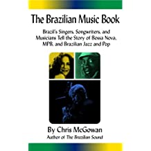 The Brazilian Music Book: Brazil's Singers, Songwriters and Musicians Tell the Story of Bossa Nova, MPB, and Brazilian Jazz and Pop (English Edition)