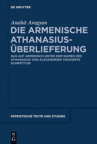 Die armenische Athanasius-Überlieferung: Das auf Armenisch unter dem Namen des Athanasius von Alexandrien tradierte Schrifttum (Patristische Texte und Studien 69)