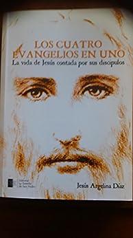 Los Cuatro Evangelios en Uno: La vida de Jesús contada por