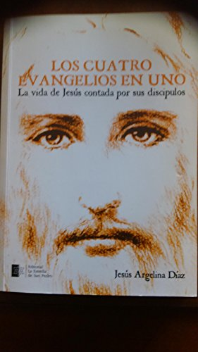 Los Cuatro Evangelios en Uno: La vida de Jesús contada por sus discípulos en un solo libro por Jesús Argelina Díaz