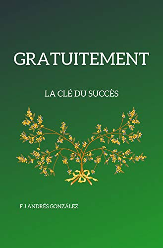 Couverture du livre GRATUITEMENT: LA CLÉ DU SUCCÈS
