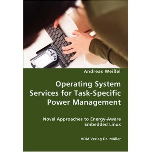 Operating System Services for Task-Specific Power Management - Novel Approaches to Energy - Aware Embedded Linux by Andreas Wei??el (2007-09-10)