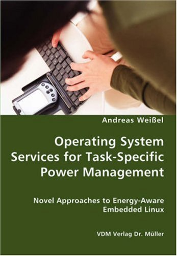 Operating System Services for Task-Specific Power Management - Novel Approaches to Energy - Aware Embedded Linux by Andreas Wei??el (2007-09-10) par Andreas Wei??el