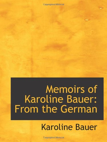 Memoirs of Karoline Bauer: From the German