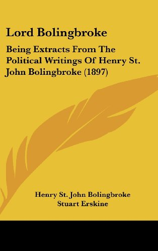 Lord Bolingbroke: Being Extracts from the Political Writings of Henry St. John Bolingbroke (1897)