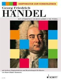 Preisvergleich Produktbild EIN STREIFZUG DURCH LEBEN + WERK - arrangiert für Klavier [Noten / Sheetmusic] Komponist: HAENDEL GEORG FRIEDRICH aus der Reihe: KOMPONISTEN ZUM KENNENLERNEN