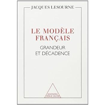LE MODELE FRANCAIS. Grandeur et décadence