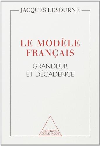 LE MODELE FRANCAIS. Grandeur et dcadence