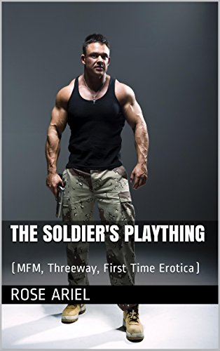 The Soldiers Plaything Mfm Threeway First Time Erotica By Ariel