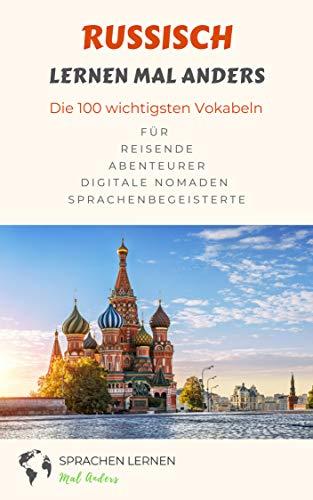 Russisch lernen mal anders - Die 100 wichtigsten Vokabeln: Für Reisende, Abenteurer, Digitale Nomaden, Sprachenbegeisterte