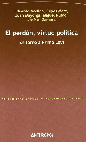 El Perdón, Virtud Política. El Torno A Primo Levi (Pensamiento Critico / Utopico)