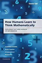 How Humans Learn to Think Mathematically: Exploring the Three Worlds of Mathematics (Learning in Doing: Social, Cognitive and Computational Perspectives) by David Tall (2013-09-02)
