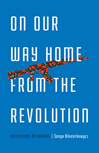 On Our Way Home from the Revolution: Reflections on Ukraine (21st Century Essays) (English Edition)