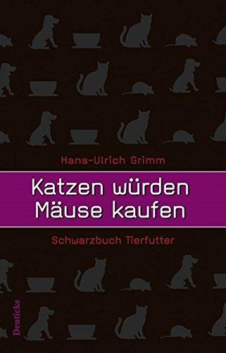 Katzen würden Mäuse kaufen. Schwarzbuch Tierfutter