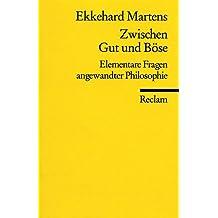 Zwischen Gut und Böse: Elementare Fragen angewandter Philosophie (Reclams Universal-Bibliothek)