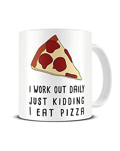 Funky NE Ltd Keramik-Kaffeetasse mit Aufschrift I Work Out Daily. Just Kidding, I Eat Pizza - Foodie - Keramik-Kaffeebecher - tolle Geschenkidee