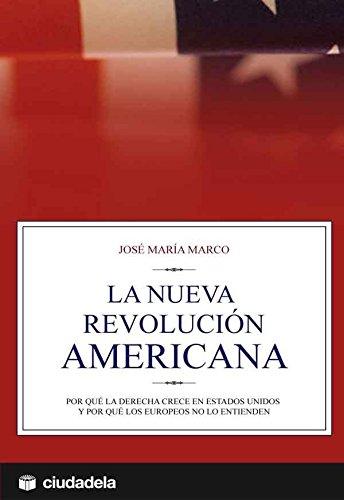 La nueva revolución americana: por qué la derecha crece en Estados Unidos y por qué los europeos no lo entienden (Ensayo)