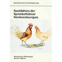 Nachfahren der Sprenkelhühner Nordwesteuropas: Brakel und Zwerg-Brakel /Friesenhühner und Zwerg-Friesenhühner/Hamburger und Zwerg-Hamburger ... Totleger (Schriftenreihe für Geflügelkunde)