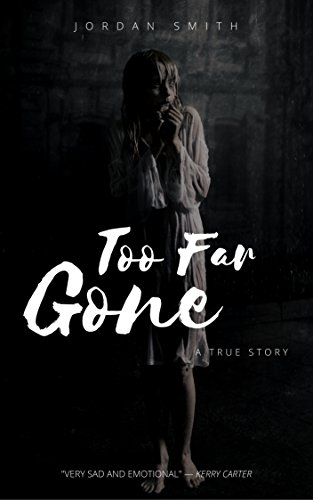 Too Far Gone: A Heartbreaking True Story of Child Abuse (Child Abuse True Stories)