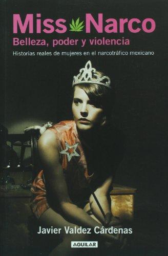 Miss Narco: Belleza, poder y violencia. Historias reales de mujeres en el narcotrafico mexicano / Beauty, Power and Violence.  Real Women Stories in Mexican Drug