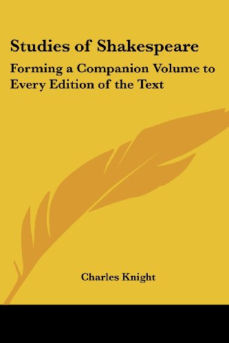Studies of Shakespeare: Forming a Companion Volume to Every Edition of the Text