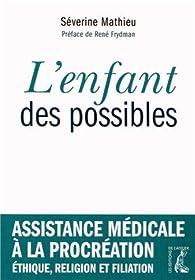 L'enfant des possibles : Assistance médicale à la procréation, éthique, religion et filiation par Séverine Mathieu